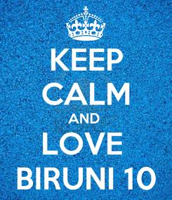 Poster: KEEP CALM AND  LOVE  BIRUNI 10