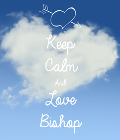 Poster: Keep Calm And Love Bishop