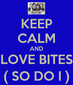 Poster: KEEP CALM AND LOVE BITES ( SO DO I )