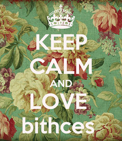 Poster: KEEP CALM AND LOVE  bithces