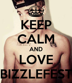 Poster: KEEP CALM AND LOVE BIZZLEFEST