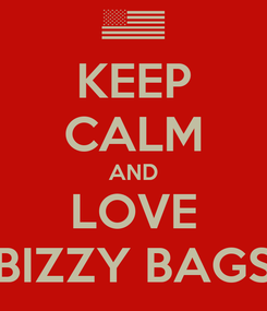 Poster: KEEP CALM AND LOVE BIZZY BAGS