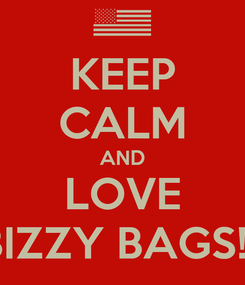 Poster: KEEP CALM AND LOVE BIZZY BAGS!!!