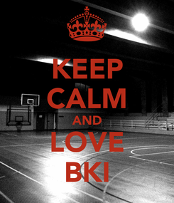 Poster: KEEP CALM AND LOVE BKI