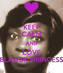 Poster: KEEP CALM AND LOVE BLAACK PRIINCESS