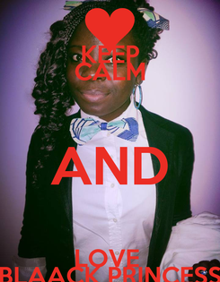 Poster: KEEP CALM AND LOVE  BLAACK PRINCESS