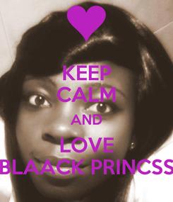 Poster: KEEP CALM AND LOVE BLAACK PRINCSS