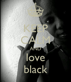 Poster: KEEP CALM AND love black