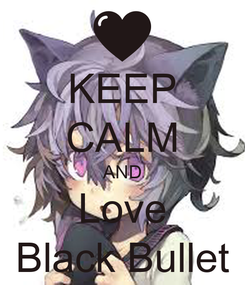 Poster: KEEP CALM AND Love Black Bullet