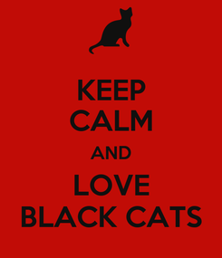 Poster: KEEP CALM AND LOVE BLACK CATS