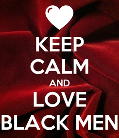 Poster: KEEP CALM AND LOVE BLACK MEN