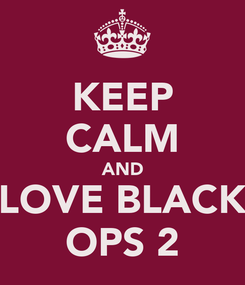 Poster: KEEP CALM AND LOVE BLACK OPS 2
