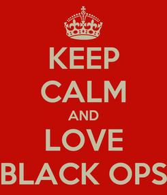 Poster: KEEP CALM AND LOVE BLACK OPS