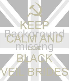 Poster: KEEP CALM AND LOVE BLACK VEIL BRIDES