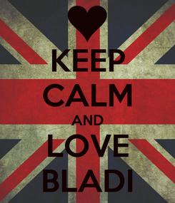 Poster: KEEP CALM AND LOVE BLADI