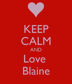 Poster: KEEP CALM AND Love  Blaine
