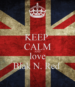 Poster: KEEP  CALM AND love Blak N. Red