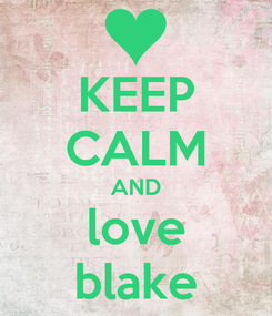 Poster: KEEP CALM AND love blake