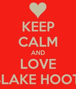Poster: KEEP CALM AND LOVE BLAKE HOOT!