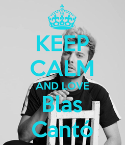 Poster: KEEP CALM AND LOVE Blas Cantó