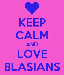 Poster: KEEP CALM AND LOVE BLASIANS