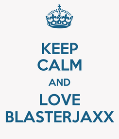 Poster: KEEP CALM AND LOVE BLASTERJAXX