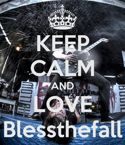 Poster: KEEP CALM AND LOVE Blessthefall