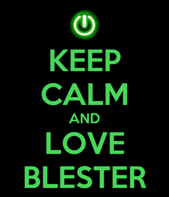 Poster: KEEP CALM AND LOVE BLESTER