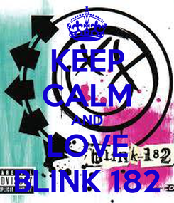 Poster: KEEP CALM AND LOVE BLINK 182