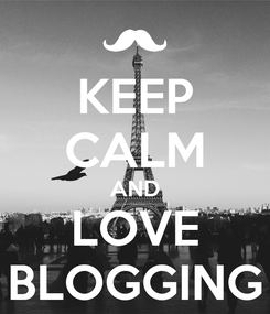 Poster: KEEP CALM AND LOVE BLOGGING