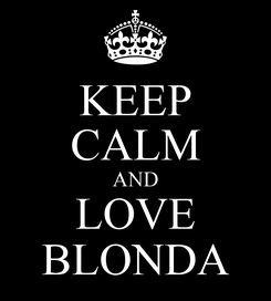 Poster: KEEP CALM AND LOVE BLONDA
