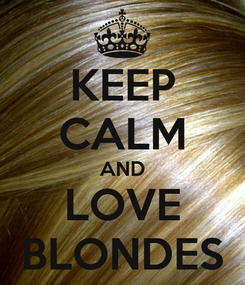 Poster: KEEP CALM AND LOVE BLONDES