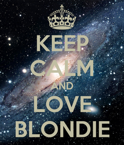Poster: KEEP CALM AND LOVE BLONDIE