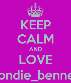 Poster: KEEP CALM AND LOVE blondie_bennett