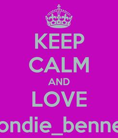 Poster: KEEP CALM AND LOVE blondie_bennett