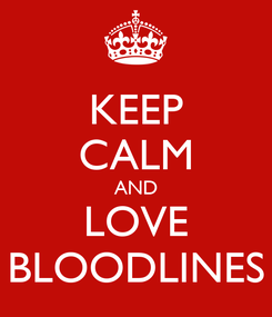Poster: KEEP CALM AND LOVE BLOODLINES