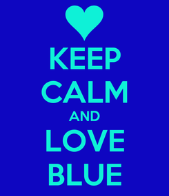 Poster: KEEP CALM AND LOVE BLUE