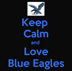 Poster: Keep  Calm and  Love Blue Eagles