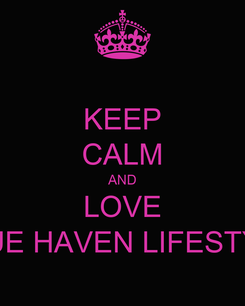 Poster: KEEP CALM AND LOVE BLUE HAVEN LIFESTYLE