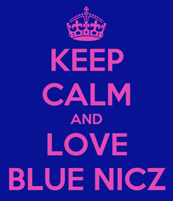 Poster: KEEP CALM AND LOVE BLUE NICZ