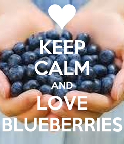 Poster: KEEP CALM AND LOVE BLUEBERRIES