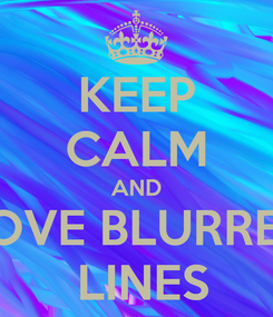 Poster: KEEP CALM AND LOVE BLURRED  LINES
