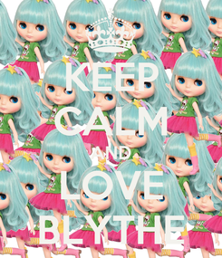 Poster: KEEP CALM AND LOVE BLYTHE