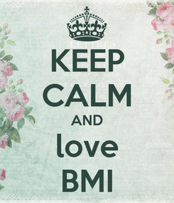 Poster: KEEP CALM AND love BMI