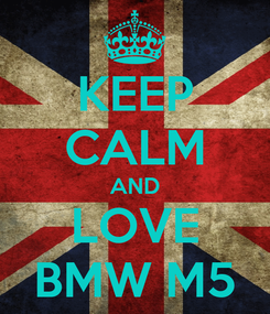 Poster: KEEP CALM AND LOVE BMW M5