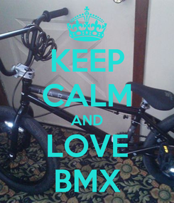 Poster: KEEP CALM AND LOVE BMX