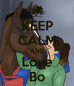 Poster: KEEP CALM AND Love Bo