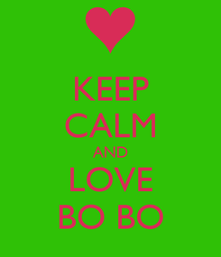 Poster: KEEP CALM AND LOVE BO BO