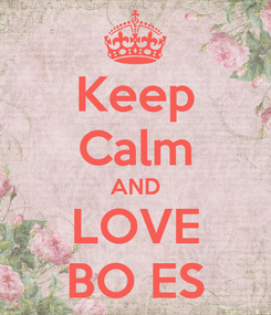 Poster: Keep Calm AND LOVE BO ES