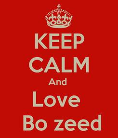 Poster: KEEP CALM And  Love   Bo zeed